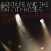 Santa Fe & The Fat City Horns: When The Curtain Goes Up (2009)