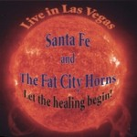 Santa Fe & The Fat City Horns: Let The Healing Begin (2007)